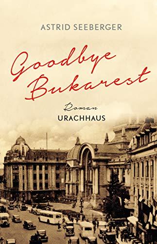 Buchseite und Rezensionen zu 'Goodbye, Bukarest' von Astrid Seeberger