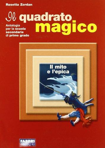 Il quadrato magico. Mito ed epica. Per la Scuola media