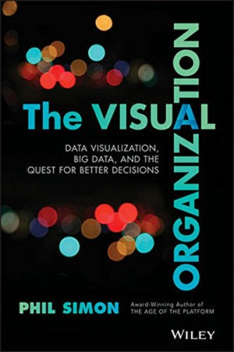 The Visual Organization: Data Visualization, Big Data, and the Quest for Better...