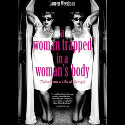 A Woman Trapped In A Woman's Body  Audiolibri