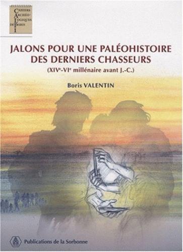 Jalons pour une paléohistoire des derniers chasseurs : XIV-VIe millénaire avant J.C par Boris Valentin