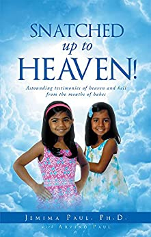 Snatched Up to Heaven: Astounding testimonies of heaven and hell from the mouths of babes (English Edition) par [Paul Ph D, Jemima, Paul, Arvind]