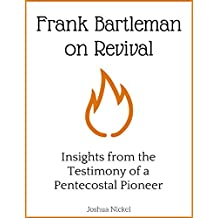 Frank Bartleman on Revival - Insights from the Testimony of a Pentecostal Pioneer