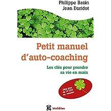 Petit manuel d'auto-coaching - 3e éd. - Les clés pour prendre sa vie en main