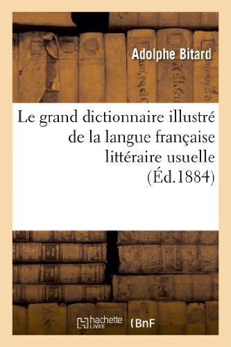 Le grand dictionnaire illustré de la langue française littéraire usuelle et fantaisiste:, avec les règles grammaticales, la prononciation figurée quand il y a lieu, les étymologies.