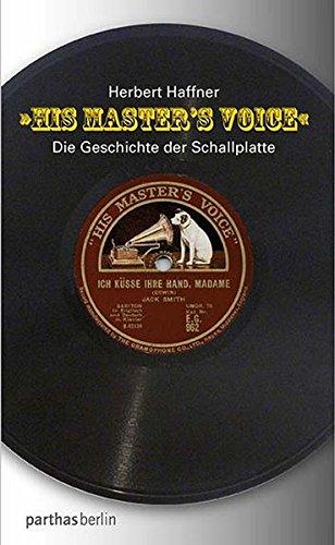 His Master\'s Voice: Die Geschichte der Schallplatte