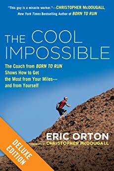 """The Cool Impossible Deluxe: The Coach from """"Born to Run"""" Shows How to Get the Most from Your Miles-And From Yourself par [Orton, Eric]"""