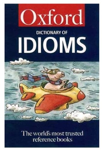 The Oxford Dictionary of Idioms (Oxford Paperback Reference) (Oxford Of Slang Dictionary)