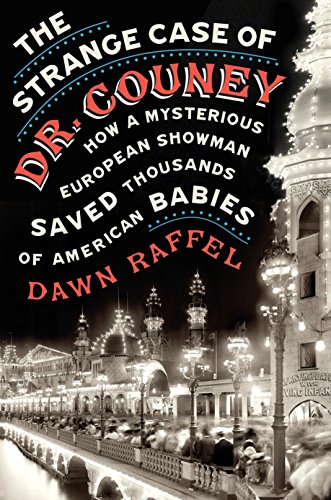The Strange Case of Dr. Couney: How a Mysterious European Showman Saved Thousands of American Babies por Dawn Raffel