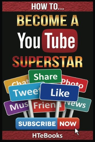 how-to-become-a-youtube-superstar-quick-start-guide