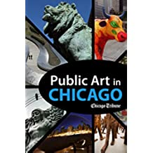 Public Art in Chicago: Photography and Commentary on Sculptures, Statues, Murals and More (English Edition)