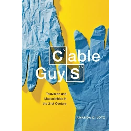 Cable Guys: Television and Masculinities in the 21st Century by Amanda D. Lotz(2014-03-31)