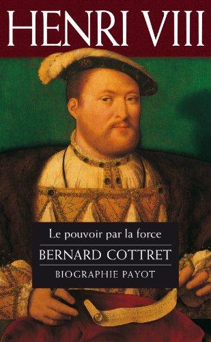 Henri VIII : Le pouvoir par la force