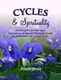 Cycles & Spirituality: Charting the natural signs God gave each teen girl & young woman to understand her unique cycles