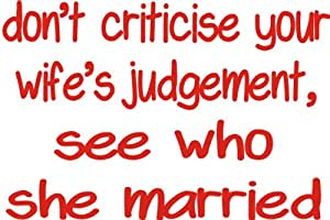 Don't criticise your wife's judgement see who she married Novelty Car Bumper Sticker Christian Religion Message Inspirational words size 7.5x5.5 printed in red no backing colour shown on white for illustration purposes only