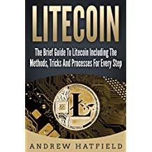 Litecoin: The Brief Guide To Litecoin Including The Methods, Tricks And Processes For Every Step (Litecoin, Litecoin Mining, Cryptocurrency) (English Edition)
