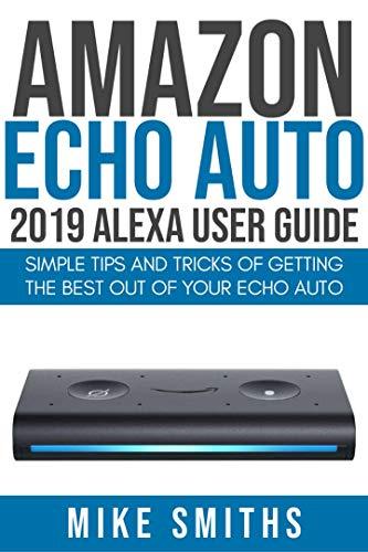 Amazon Echo Auto:2019 Alexa User Guide: Simple Tips and