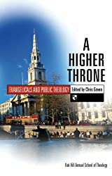 A Higher throne: Evangelicals and Public Theology