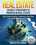Real Estate: 30 Best Strategies to Prosper in Real Estate - Real Estate Investing, Financing & Cash Flow (Real Estate Investing, Flipping Houses, Brokers, Foreclosure)