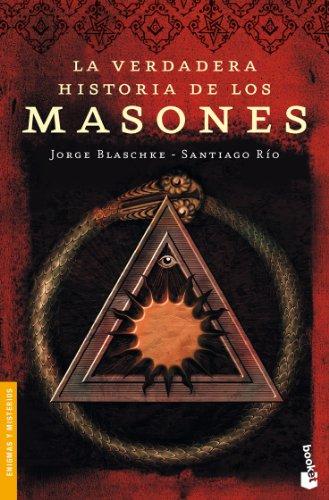 La verdadera historia de los masones / The True History of the Freemasons por Jorge Blaschke