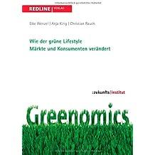 Greenomics: Wie Der Grüne Lifestyle Märkte Und Konsumenten Verändert