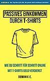 Passives Einkommen durch T-Shirts: Wie du Schritt für Schritt online mit T-Shirts Geld verdienst