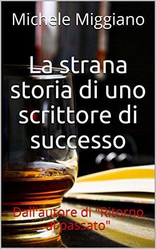 La strana storia di uno scrittore di successo: Dall'autore di