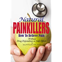 Natural Painkillers: Without Drug Dependence or Side Effects (English Edition)
