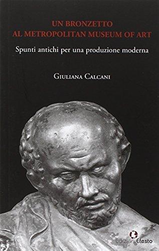 Un bronzetto al Metropolitan Museum of art. Spunti antichi per una produzione moderna por Giuliana Calcani