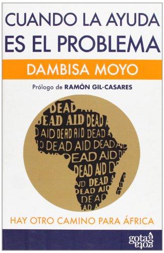 Cuando la ayuda es el problema: hay otro camino para África por Dambisa Moyo