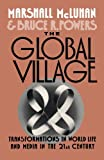 The Global Village: Transformations in World Life and Media in the 21st Century by Marshall McLuhan (1992-09-17)