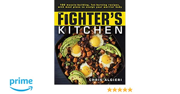 The Fighter's Kitchen: 100 Muscle-Building, Fat Burning