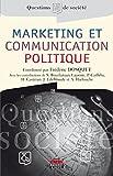 Marketing et communication politique: Théorie et pratique (Questions de Société)...