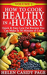 How to Cook Healthy in a Hurry: 50 Quick and Easy, Low Fat Recipes You Can Make In 30 Minutes (English Edition)