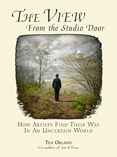 The View from the Studio Door: How Artists Find Their Way in an Uncertain World por Ted Orland
