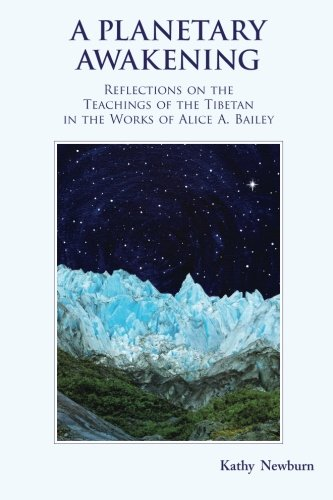 A Planetary Awakening: Reflections on the Teachings of the Tibetan in the Works of Alice A Bailey: Reflections on the Teachings of the Tibetan in the Works of Alice Bailey