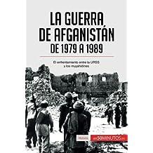 La guerra de Afganistán de 1979 a 1989: El Enfrentamiento Entre La Urss Y Los Muyahidines