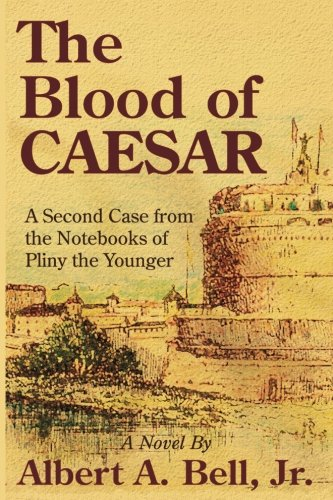 The Blood of Caesar: A Second Case from the Notebooks of Pliny the Younger (Cases from the Notebooks of Pliny the Younger, Band 2)