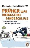 Katinka Buddenkotte - Taschenbuch 'Früher war wenigstens Sendeschluss: Film und Fernsehen für Fortgeschrittene'  (10.04.2017)