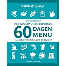 Het koolhydraatarme 60 dagen menu: Van koolhydraatarm naar op gewicht
