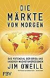 Die Märkte von morgen: Das Potenzial der BRICs und anderer Wachstumsregionen - Jim O´Neill