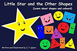 Little Star and the Other Shapes: (Learn about shapes and colours!) (Learn about. Book 1) by [Quinn, J. Y.]