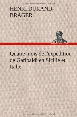 Quatre Mois de L'Expedition de Garibaldi En Sicilie Et Italie par Henri Durand-Brager