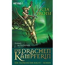 Die Drachenkämpferin - Der Talisman der Macht: Roman