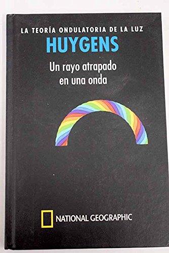 Huygens, la teoría ondulatoria de la luz : un rayo atrapado en una onda