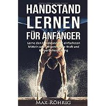 Handstand lernen für Anfänger: Lerne den Handstand mit einfachsten Mitteln und steigere deine Kraft und Körperbeherrschung.