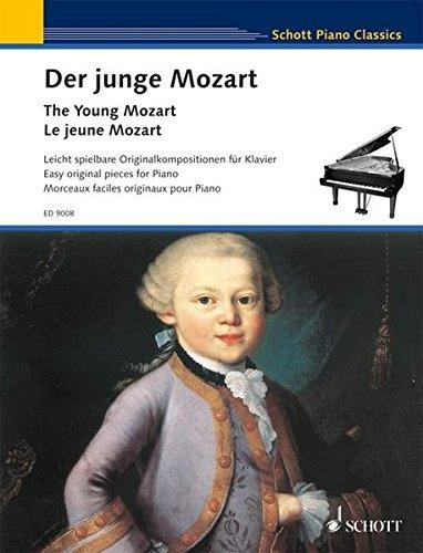 Der junge Mozart: Leicht spielbare Originalkompositionen des sechs- und achtjährigen Mozart....