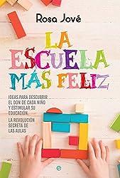 La escuela más feliz: Ideas para descubrir el don de cada niño y estimular su educación. La revolución secreta de las aulas
