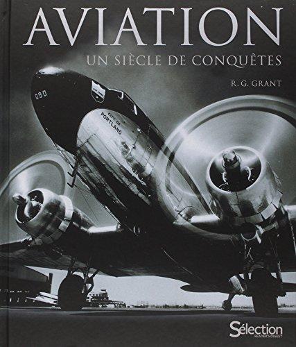 Aviation, un siècle de conquêtes par R g Grant