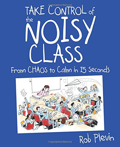 Take Control of the Noisy Class: From Chaos to Calm in 15 Seconds por Rob Plevin